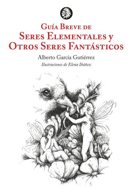 Alberto García, erudición y fantasía: 'Breve guía de seres elementales y otros seres fantásticos'