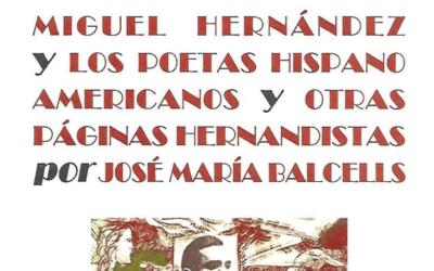 'Miguel Hernández y los poetas hispanoamericanos y otras páginas hernandistas', de José María Balcells