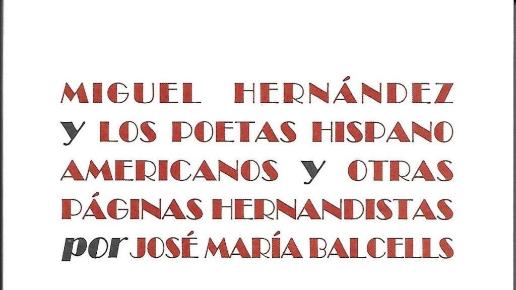 'Miguel Hernández y los poetas hispanoamericanos y otros estudios hernandistas', de José Mª Balcells